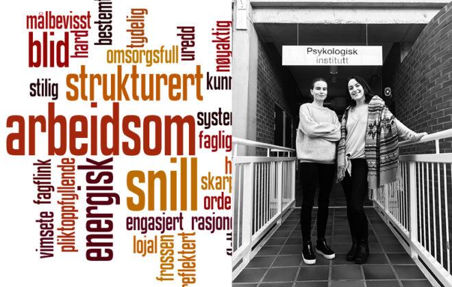 """Fotomontasje som består av to bilder. Det ene er en ordsky med ord som beskriver personlige egenskaper (som """"arbeidssom"""" og """"strukturert""""). Det andre et et foto av to kvinnelige studenter som står utenfor Institutt for psykologi."""